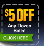 $5 OFF Any Dozen Balls! - (click) here for your coupon