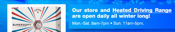 Our store and heated driving range are open daily all winter long!