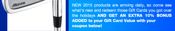 New 2014 products are arriving daily, so come see what's new and redeem those Gift Cards you got over the holidays and get an extra 10% bonus added to your gift card valud with your coupon below!