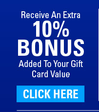 10% bonus added to your gift card value. - (click) here for your copon