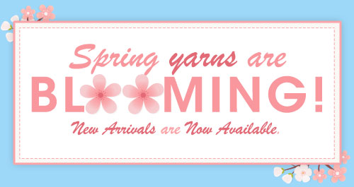 Spring yarns are Blooming! New Arrivals are now available