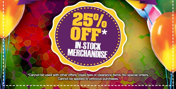 25% OFF* In-Stock Merchandise