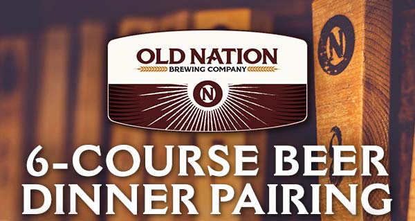 Old Nation Brewing Company 6-course beer dinner pairing
