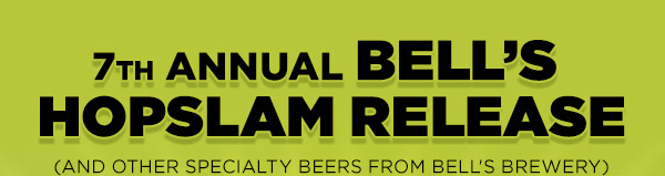 7th Annual Bell's Hopslam Release (and other specialty beers from Bell's Brewery)
