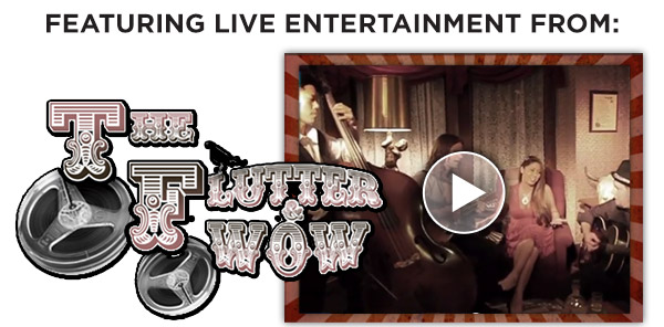 Featuring Live Entertainment From: The Flutter & Wow