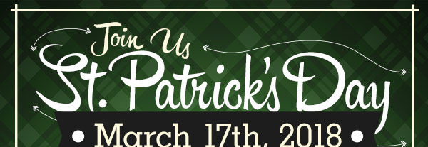 Join us St. Patrick's Day March 17th, 2018