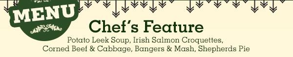 Cheft Feature: Potato Leek Soup, Irish Salmon Croquettes, Corned Beef & Cabbage, Bangers & Mash, Shepherds Pie