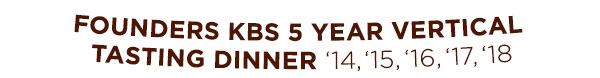 Founders KBS  5 year Vertical Tasting  14, 15, 16, 17, 18