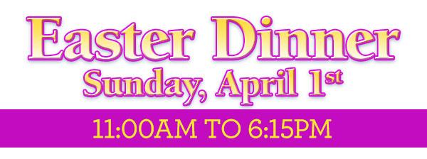 Easter Dinner, Sunday, April 1st. Easter Limited Menu