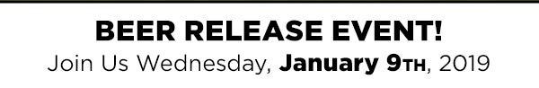 Beer Release Event! Join us Wednesday, January 9th, 2019